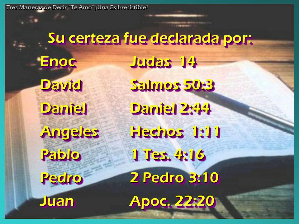Su certeza fue declarada por: Enoc Judas 14 DavidSalmos 50:3 DanielDaniel 2:44 AngelesHechos 1:11 Pablo1 Tes. 4:16 Pedro2 Pedro 3:10 Juan Apoc. 22:20