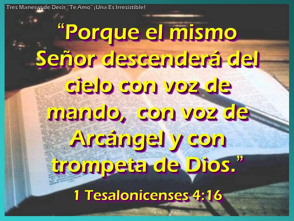 Porque el mismo Señor descenderá del cielo con voz de mando, con voz de Arcángel y con trompeta de Dios.