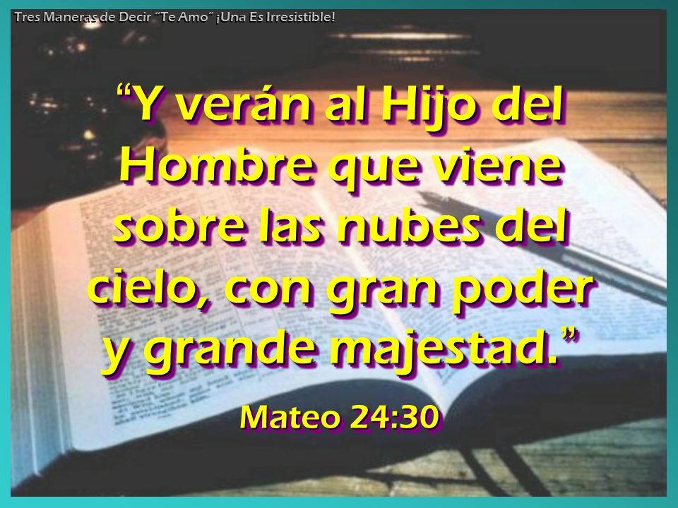 Y verán al Hijo del Hombre que viene sobre las nubes del cielo, con gran poder y grande majestad. Y verán al Hijo del Hombre que viene sobre las nubes