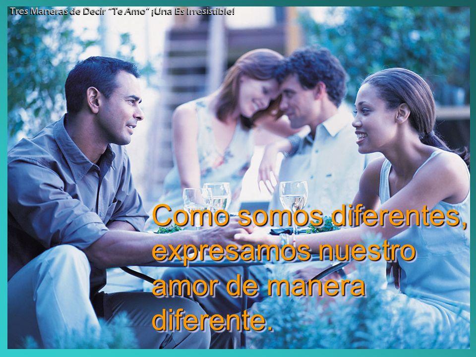 Como somos diferentes, expresamos nuestro amor de manera diferente. Como somos diferentes, expresamos nuestro amor de manera diferente. Tres Maneras d