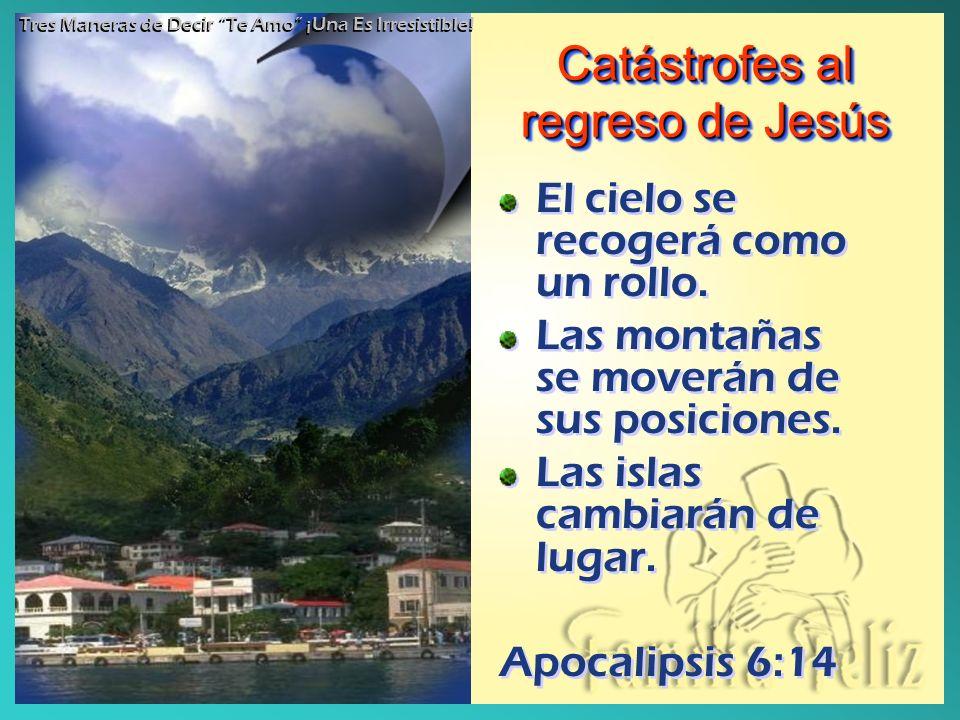 Catástrofes al regreso de Jesús El cielo se recogerá como un rollo. Las montañas se moverán de sus posiciones. Las islas cambiarán de lugar. Apocalips