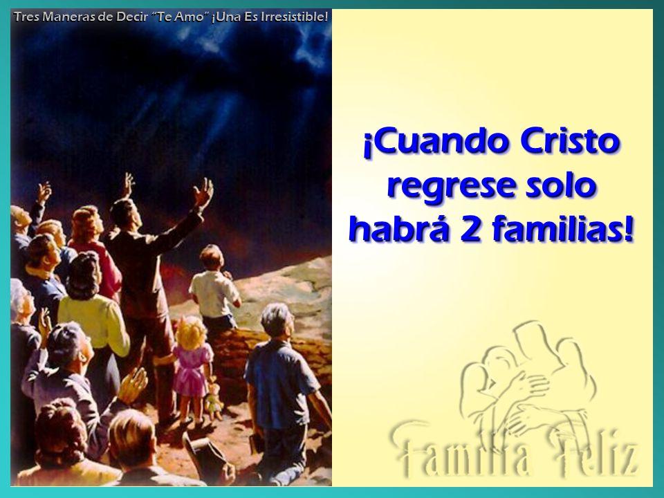 ¡Cuando Cristo regrese solo habrá 2 familias! ¡Cuando Cristo regrese solo habrá 2 familias! Tres Maneras de Decir Te Amo ¡Una Es Irresistible!