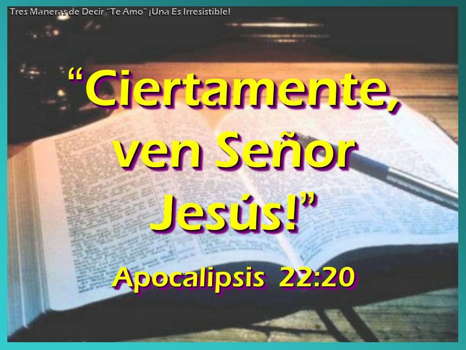 Ciertamente, ven Señor Jesús.Ciertamente, ven Señor Jesús.