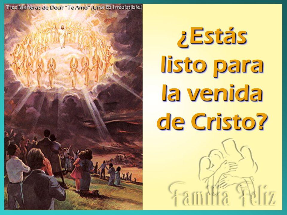 ¿Estás listo para la venida de Cristo? ¿Estás listo para la venida de Cristo? Tres Maneras de Decir Te Amo ¡Una Es Irresistible!
