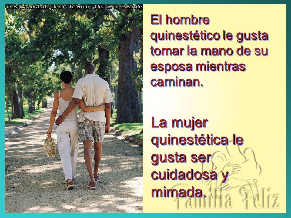 El hombre quinestético le gusta tomar la mano de su esposa mientras caminan.