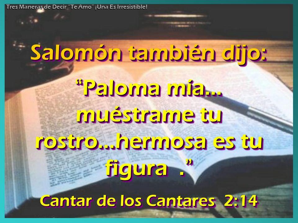 Paloma mía… muéstrame tu rostro…hermosa es tu figura. Paloma mía… muéstrame tu rostro…hermosa es tu figura. Cantar de los Cantares 2:14 Paloma Paloma