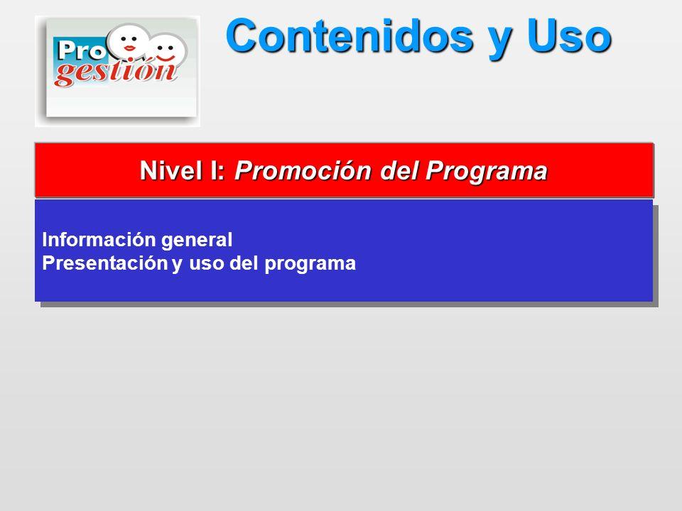 Información general Presentación y uso del programa Información general Presentación y uso del programa Nivel I: Promoción del Programa Nivel I: Promo