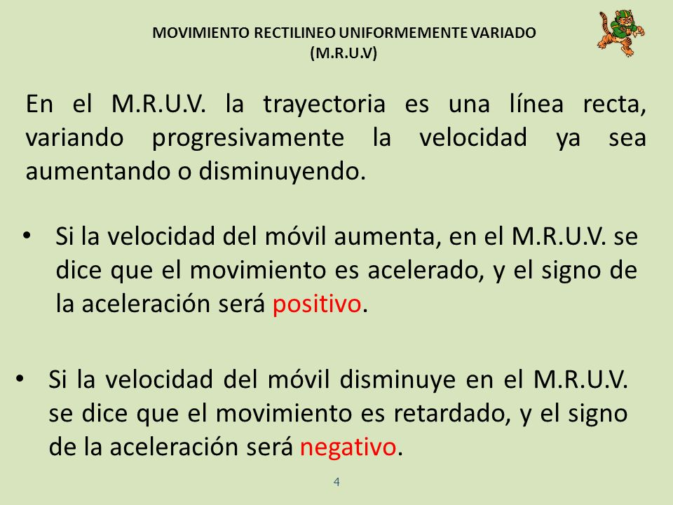 MOVIMIENTO RECTILINEO UNIFORMEMENTE VARIADO (M.R.U.V) En el M.R.U.V. la trayectoria es una línea recta, variando progresivamente la velocidad ya sea a