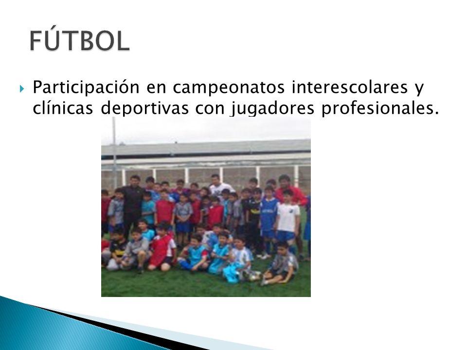 Participación en campeonatos interescolares y clínicas deportivas con jugadores profesionales.