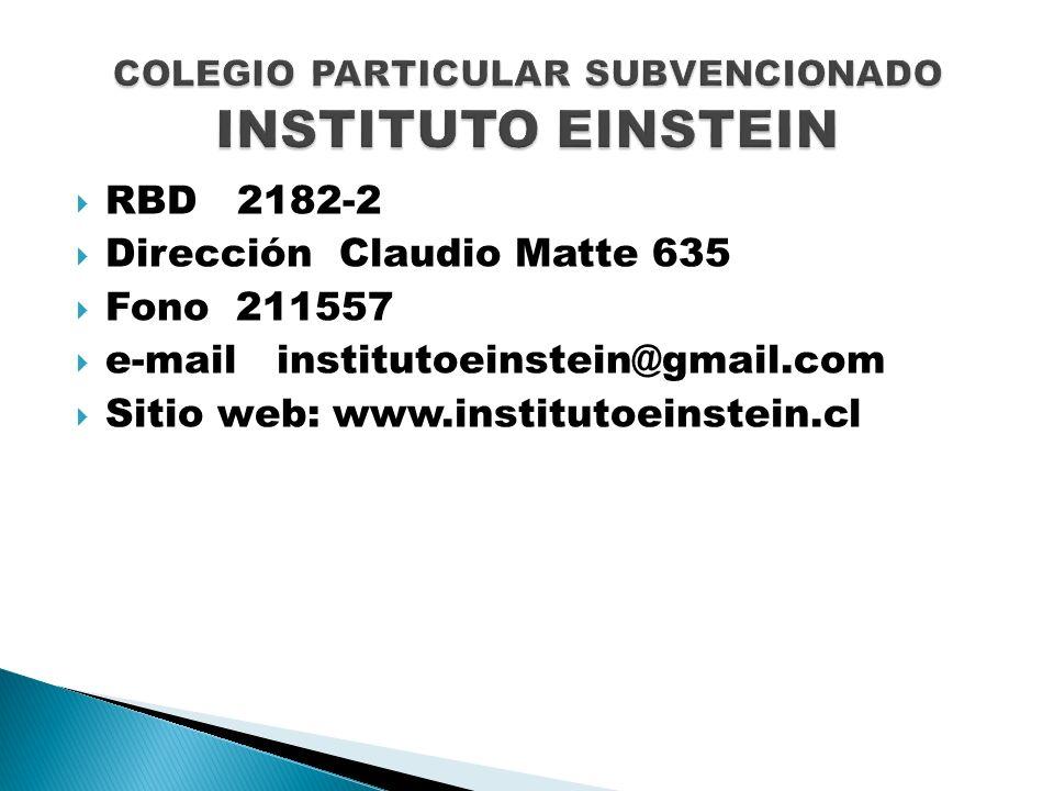 RBD 2182-2 Dirección Claudio Matte 635 Fono 211557 e-mail institutoeinstein@gmail.com Sitio web: www.institutoeinstein.cl