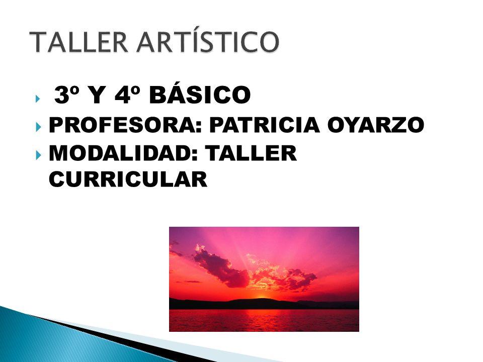3º Y 4º BÁSICO PROFESORA: PATRICIA OYARZO MODALIDAD: TALLER CURRICULAR