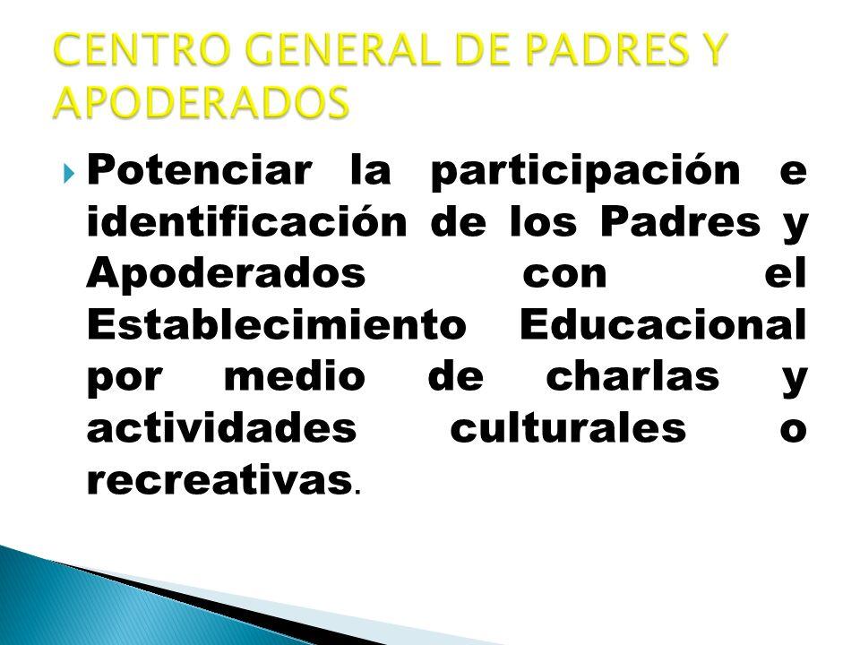 Potenciar la participación e identificación de los Padres y Apoderados con el Establecimiento Educacional por medio de charlas y actividades culturale