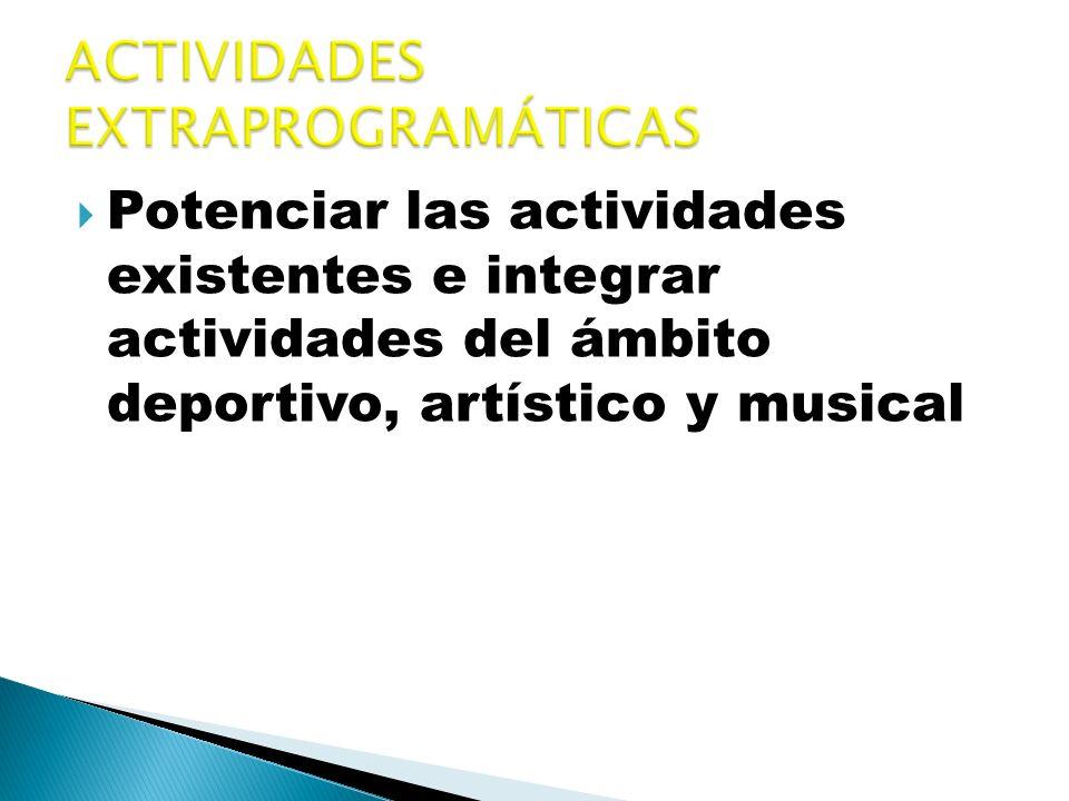 Potenciar las actividades existentes e integrar actividades del ámbito deportivo, artístico y musical