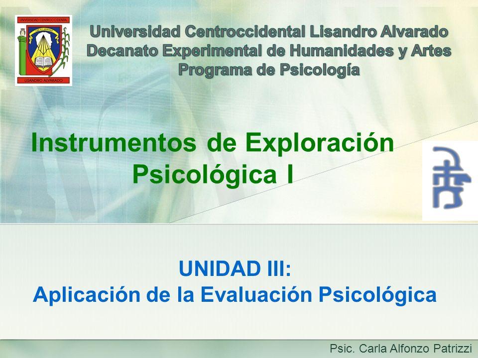 UNIDAD III: Aplicación de la Evaluación Psicológica Instrumentos de Exploración Psicológica I Psic. Carla Alfonzo Patrizzi