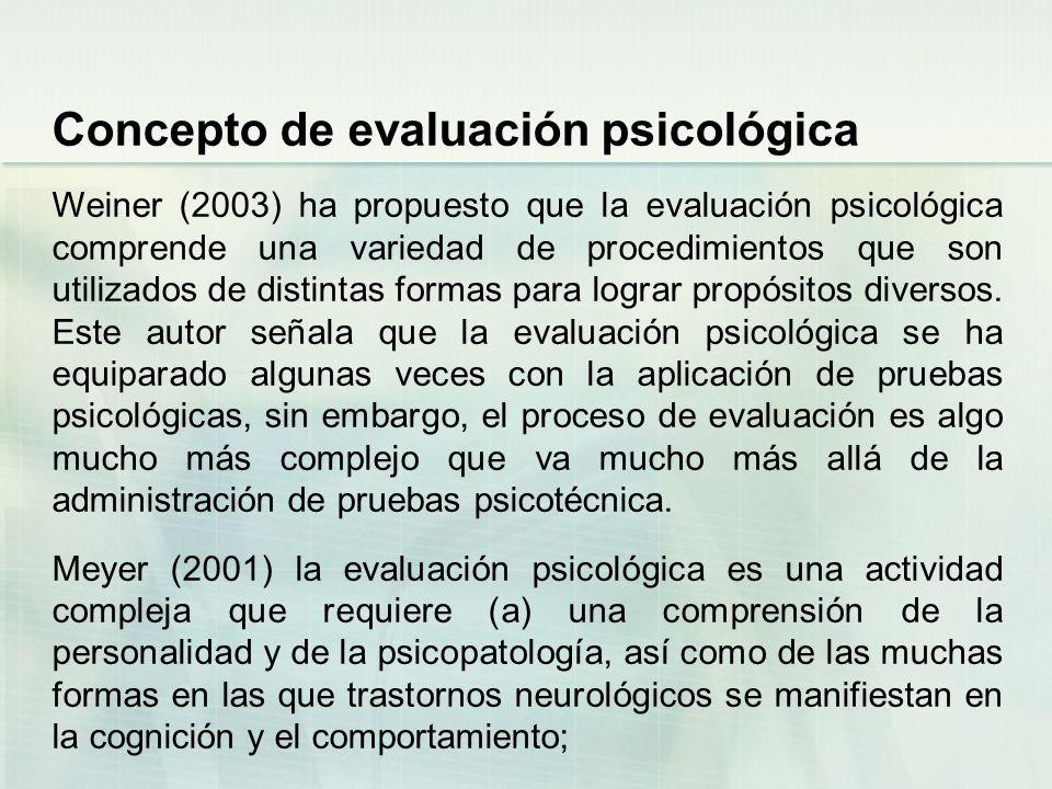 Concepto de evaluación psicológica Weiner (2003) ha propuesto que la evaluación psicológica comprende una variedad de procedimientos que son utilizado