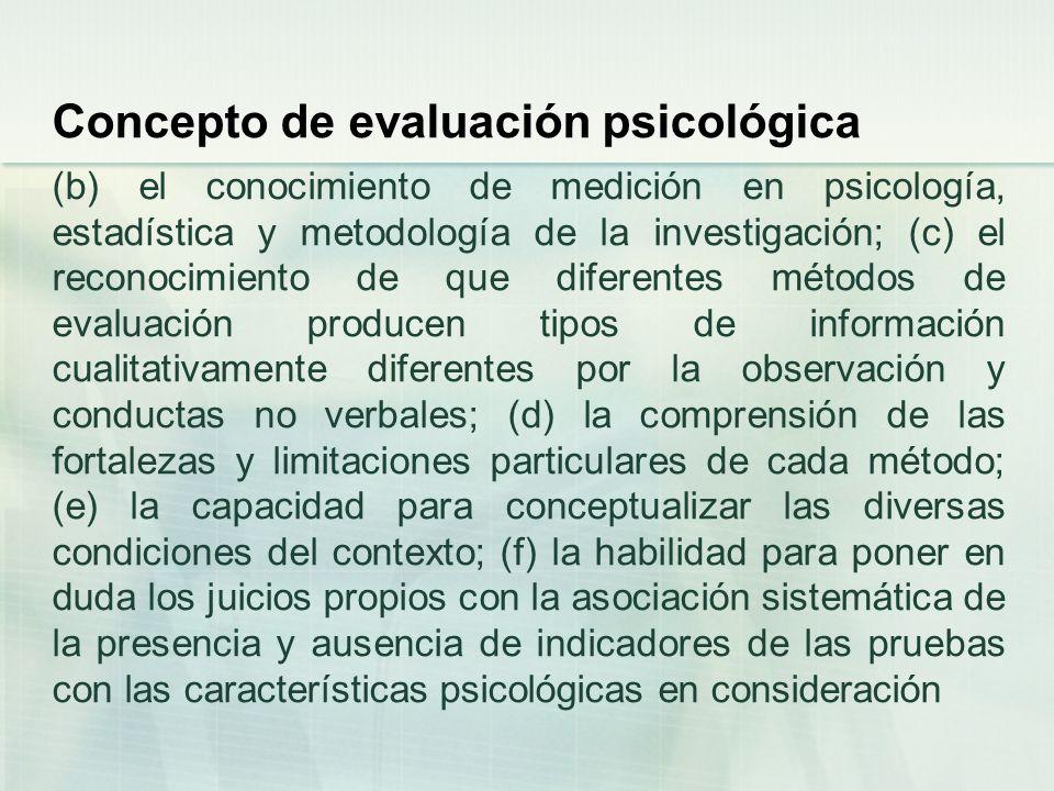 Concepto de evaluación psicológica (b) el conocimiento de medición en psicología, estadística y metodología de la investigación; (c) el reconocimiento
