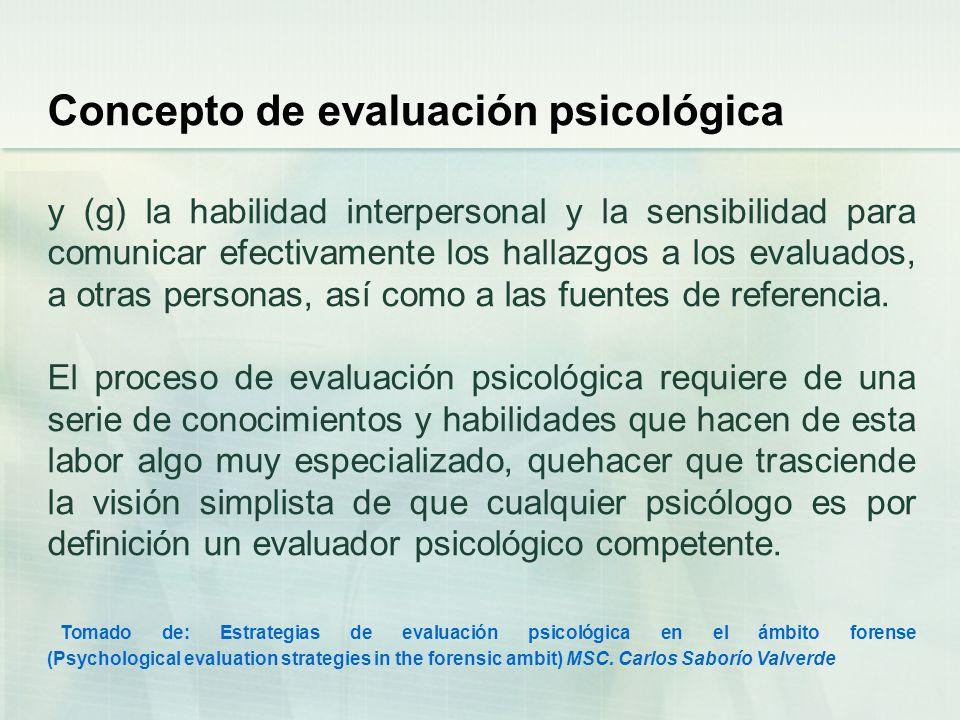 Concepto de evaluación psicológica y (g) la habilidad interpersonal y la sensibilidad para comunicar efectivamente los hallazgos a los evaluados, a ot