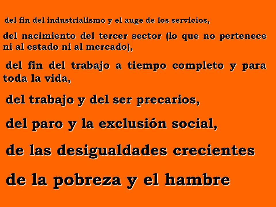 DE LAS TENSIONES INTERNACIONALES DEL DOMINIO DEL IMPERIO DE LA ECONOMÍA DE GUERRA DEL CUESTIONAMIENTO DEL ESTADO DEL BIENESTAR DEL AFIANZAMIENTO DEL INDIVIDUALISMO Y DE LO PRIVADO FRENTE A LO COLECTIVO Y LO PÚBLICO DE LA CRISIS DE LO POLÍTICO DEL RESURGIR DE LA SOCIEDAD CIVIL Y LAS ORGANIZACIONES, MAL LLAMADAS, NO GUBERNAMENTALES