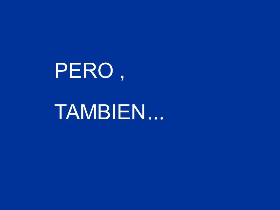 PERO, TAMBIEN...