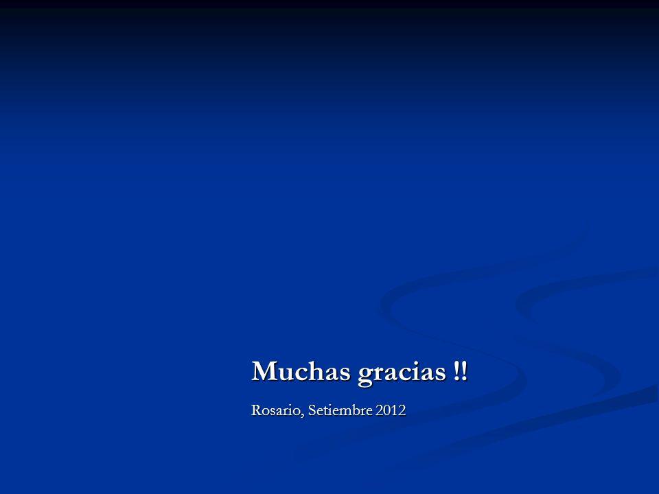 Muchas gracias !! Muchas gracias !! Rosario, Setiembre 2012 Rosario, Setiembre 2012