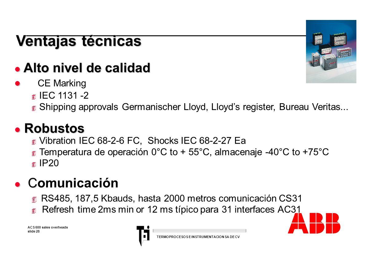 ACS 600 sales overheads slide 28 TERMOPROCESOS E INSTRUMENTACION SA DE CV Ventajas técnicas Ventajas técnicas l Alto nivel de calidad l l CE Marking 4