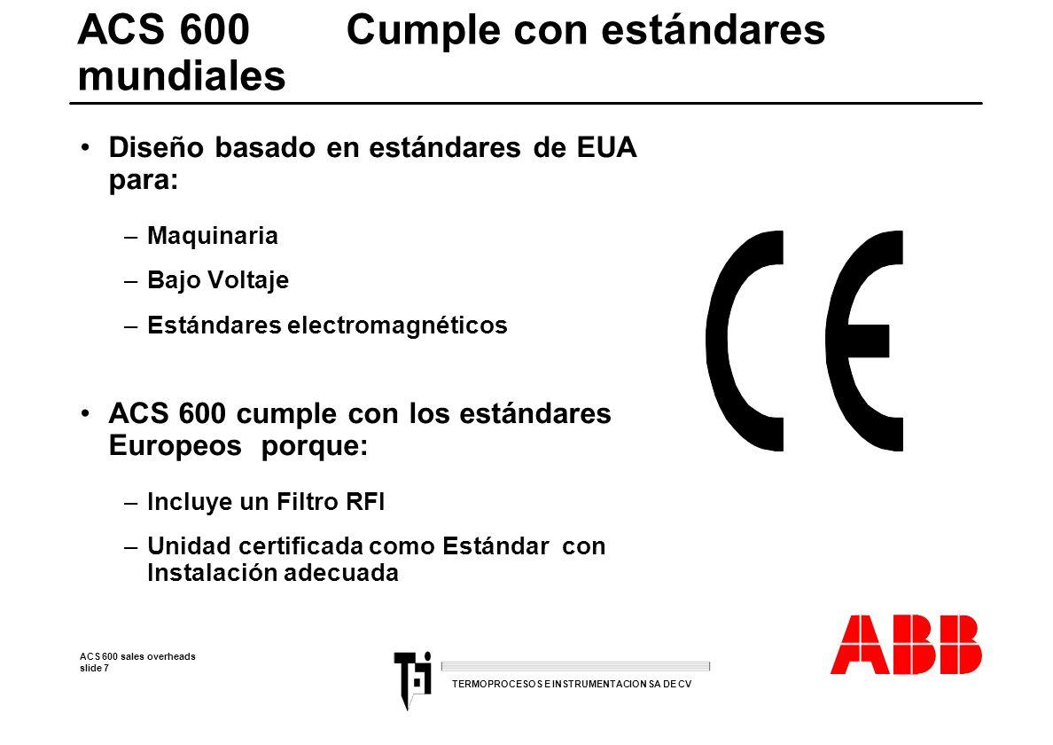ACS 600 sales overheads slide 7 TERMOPROCESOS E INSTRUMENTACION SA DE CV ACS 600 Cumple con estándares mundiales Diseño basado en estándares de EUA pa