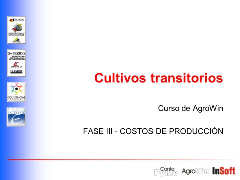 Curso de AgroWin FASE III - COSTOS DE PRODUCCIÓN Cultivos transitorios