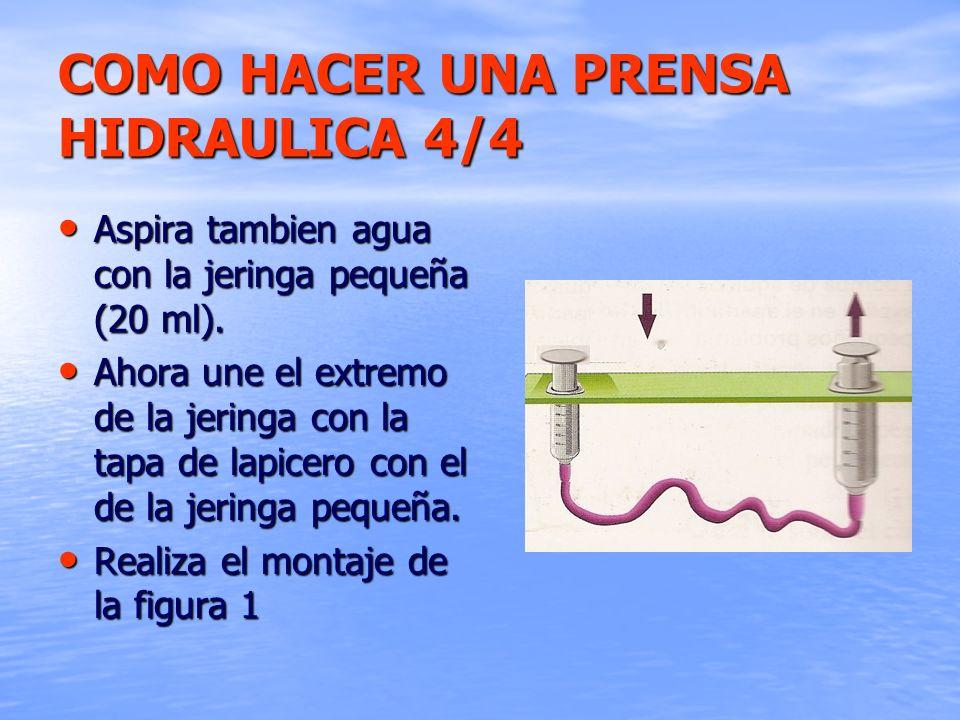 COMO HACER UNA PRENSA HIDRAULICA 4/4 Aspira tambien agua con la jeringa pequeña (20 ml). Aspira tambien agua con la jeringa pequeña (20 ml). Ahora une