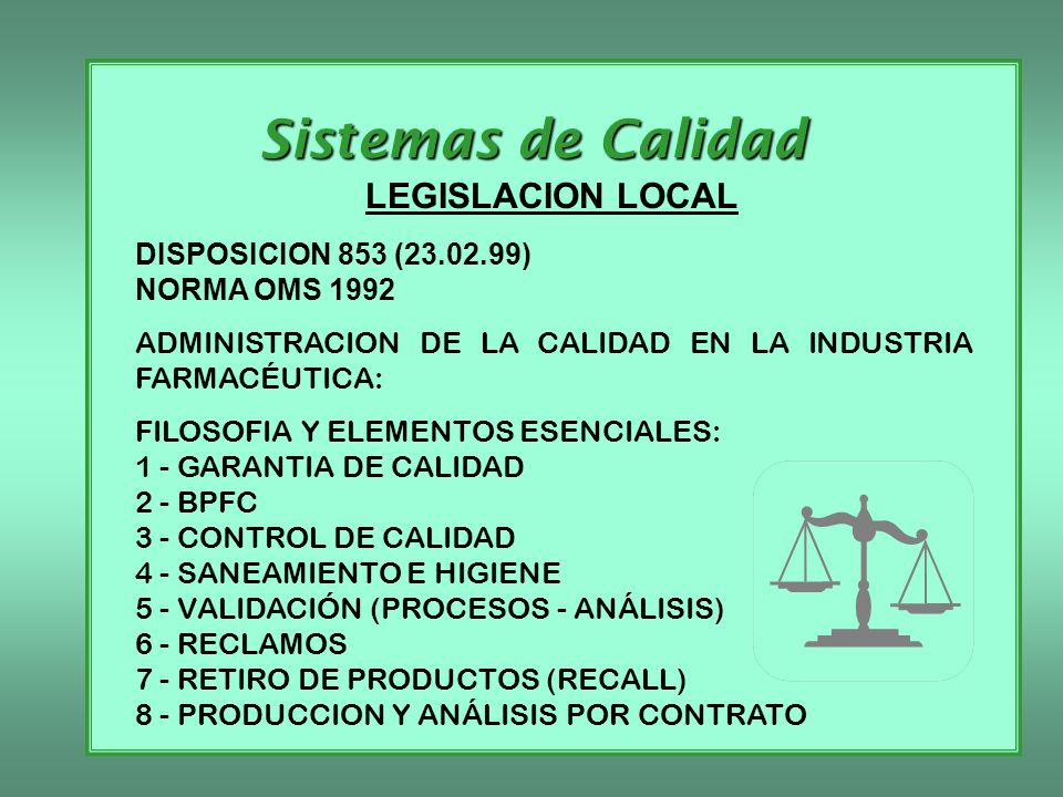 Sistemas de Calidad LEGISLACION LOCAL DISPOSICION 853 (23.02.99) NORMA OMS 1992 ADMINISTRACION DE LA CALIDAD EN LA INDUSTRIA FARMACÉUTICA: FILOSOFIA Y