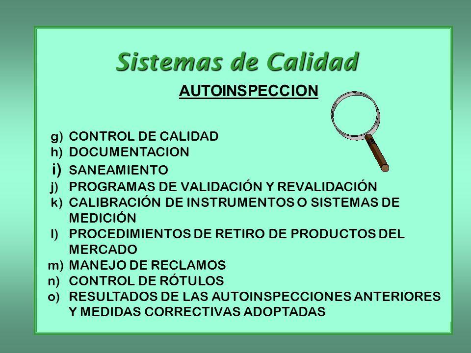 Sistemas de Calidad AUTOINSPECCION g)CONTROL DE CALIDAD h)DOCUMENTACION i) SANEAMIENTO j) PROGRAMAS DE VALIDACIÓN Y REVALIDACIÓN k)CALIBRACIÓN DE INST