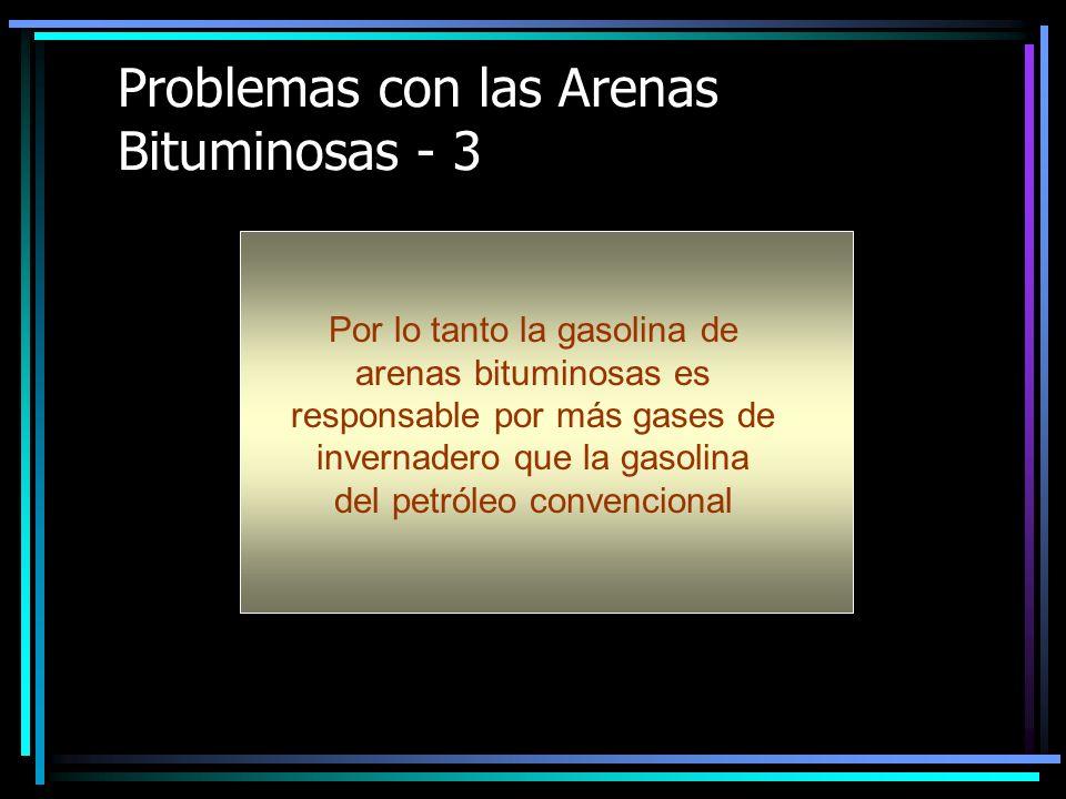 Problemas con las Arenas Bituminosas - 3 Por lo tanto la gasolina de arenas bituminosas es responsable por más gases de invernadero que la gasolina del petróleo convencional