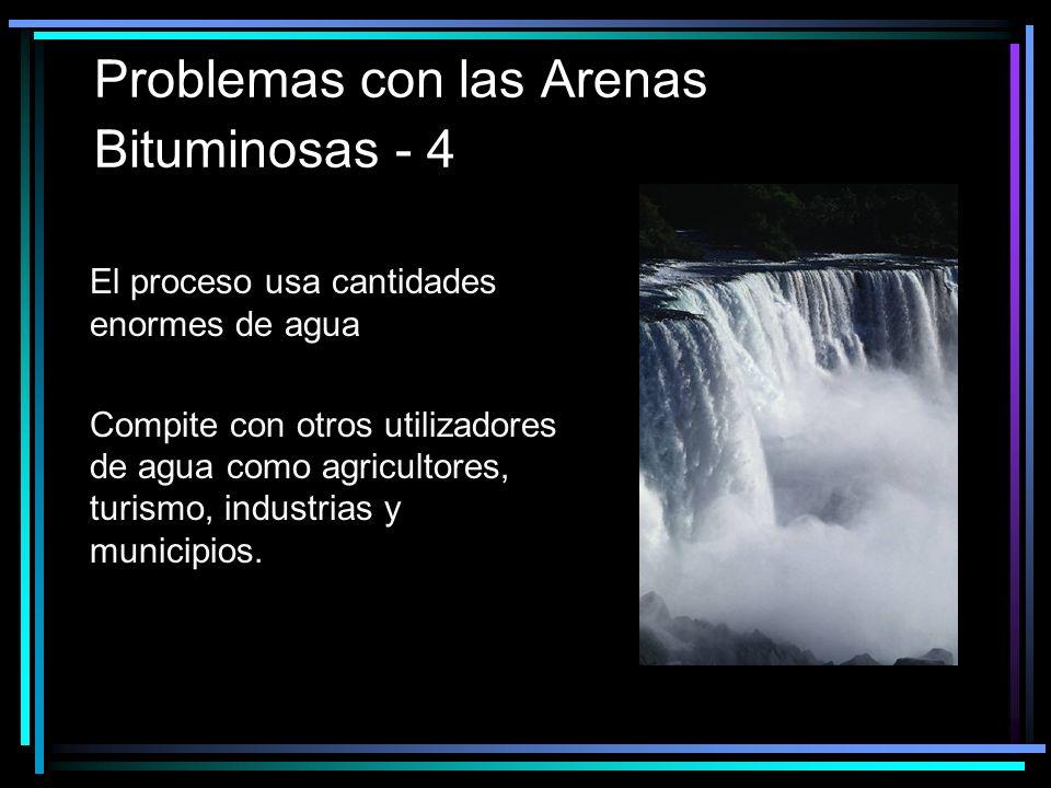 Problemas con las Arenas Bituminosas - 4 El proceso usa cantidades enormes de agua Compite con otros utilizadores de agua como agricultores, turismo, industrias y municipios.