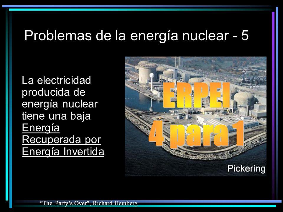 Problemas de la energía nuclear - 5 La electricidad producida de energía nuclear tiene una baja Energía Recuperada por Energía Invertida The Partys Over, Richard Heinberg