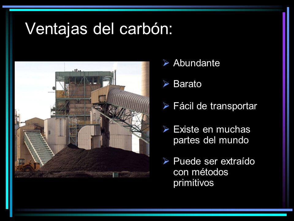 Ventajas del carbón: Barato Fácil de transportar Existe en muchas partes del mundo Puede ser extraído con métodos primitivos Abundante