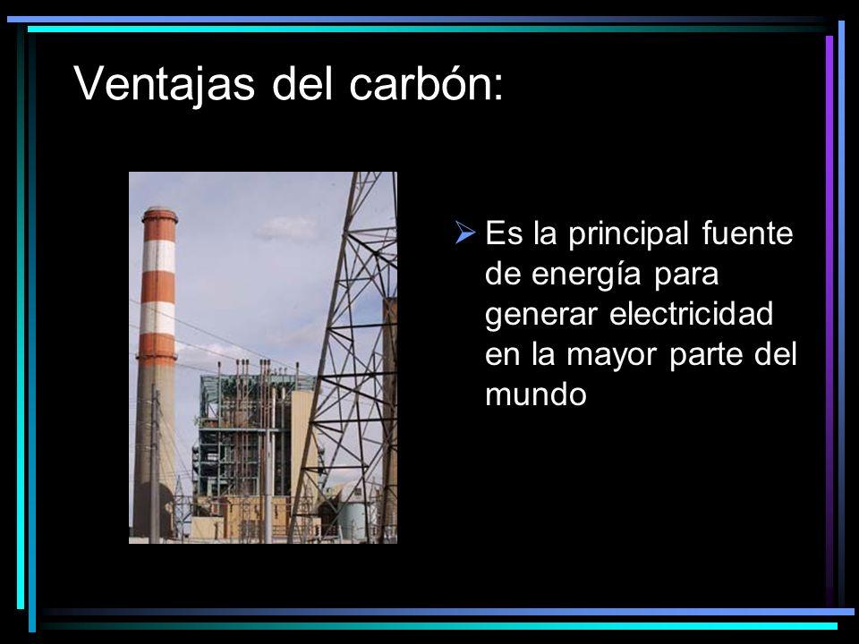 Ventajas del carbón: Es la principal fuente de energía para generar electricidad en la mayor parte del mundo