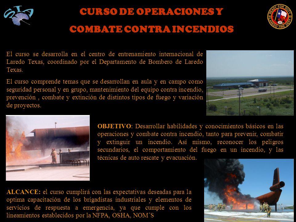 CURSO DE OPERACIONES Y COMBATE CONTRA INCENDIOS El curso se desarrolla en el centro de entrenamiento internacional de Laredo Texas, coordinado por el