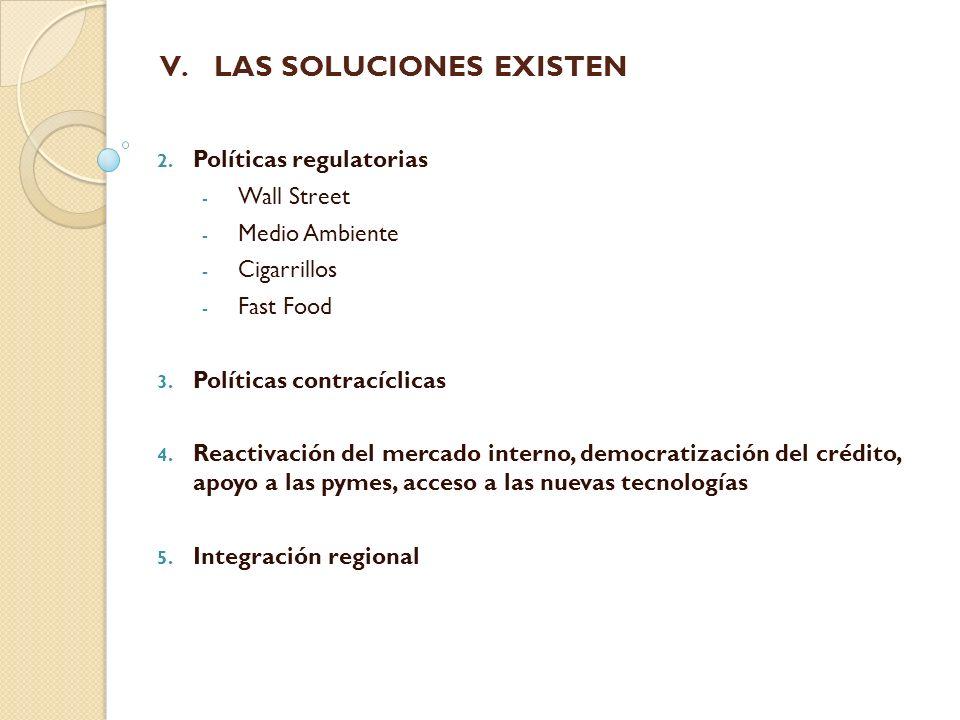 V. V.LAS SOLUCIONES EXISTEN 2. Políticas regulatorias - Wall Street - Medio Ambiente - Cigarrillos - Fast Food 3. Políticas contracíclicas 4. Reactiva