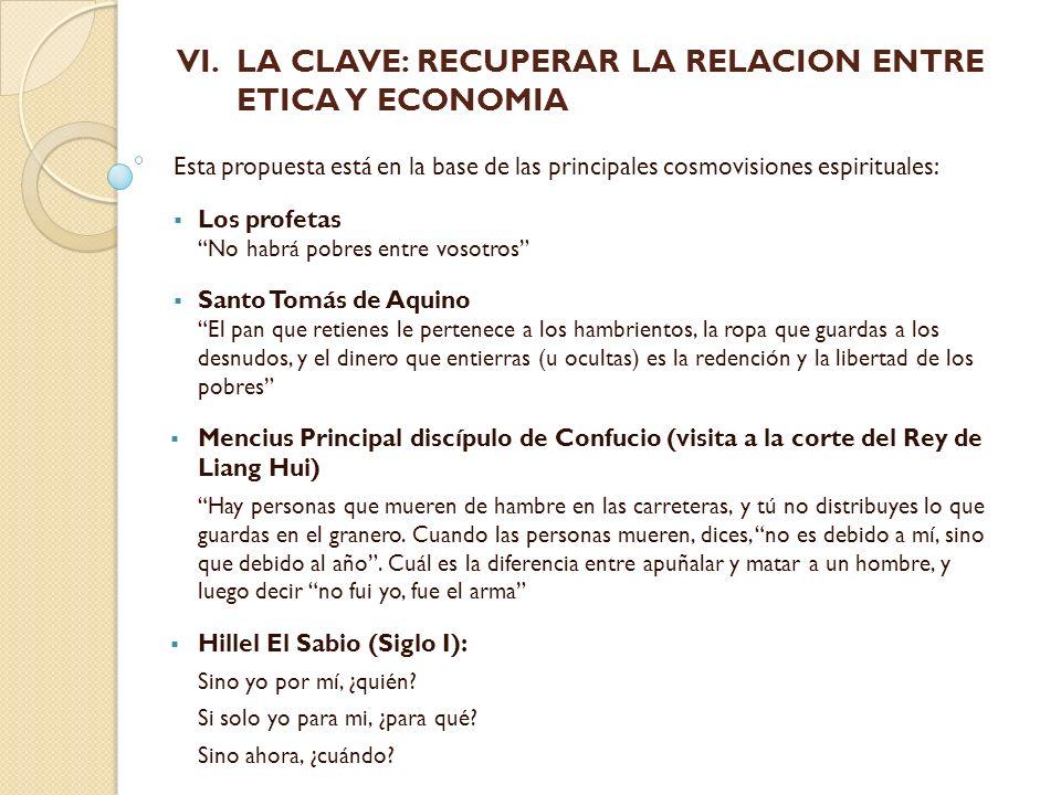 VI. VI.LA CLAVE: RECUPERAR LA RELACION ENTRE ETICA Y ECONOMIA Esta propuesta está en la base de las principales cosmovisiones espirituales: Los profet