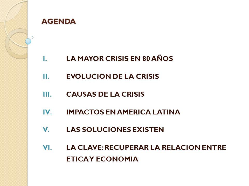 AGENDA I.LA MAYOR CRISIS EN 80 AÑOS II.EVOLUCION DE LA CRISIS III.CAUSAS DE LA CRISIS IV.IMPACTOS EN AMERICA LATINA V.LAS SOLUCIONES EXISTEN VI.LA CLA