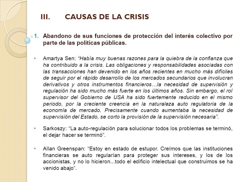 III.CAUSAS DE LA CRISIS 1.Abandono de sus funciones de protección del interés colectivo por parte de las políticas públicas. Amartya Sen: Había muy bu