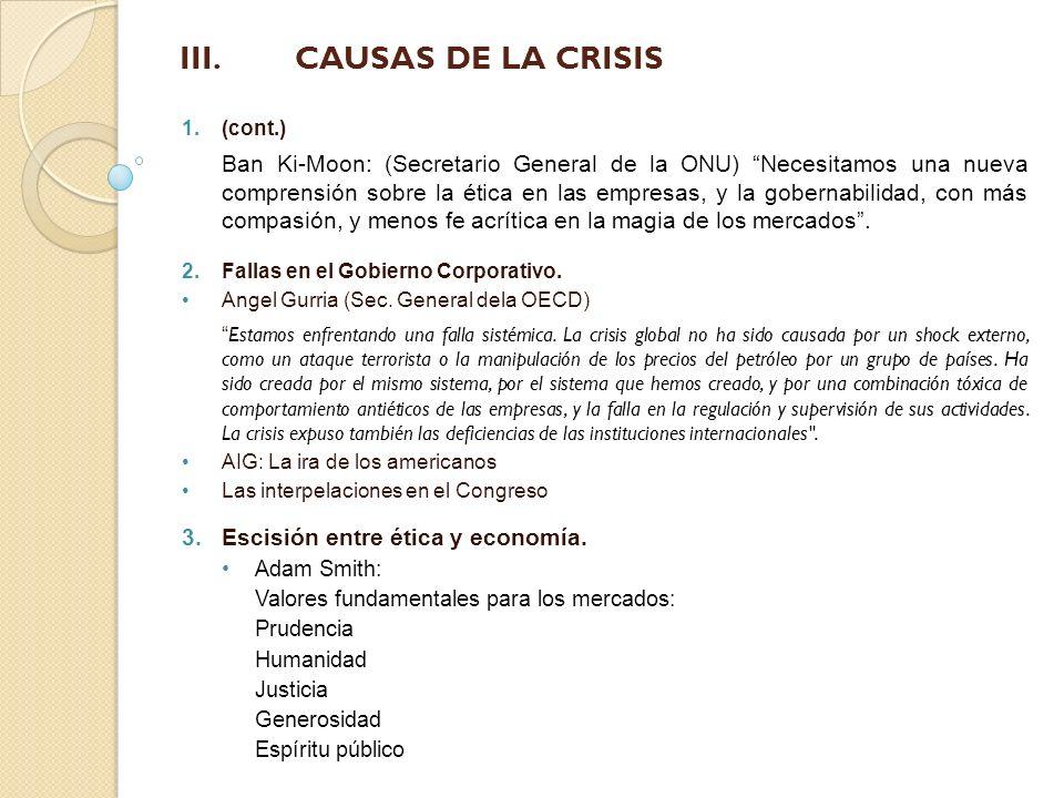 III. CAUSAS DE LA CRISIS 1.(cont.) Ban Ki-Moon: (Secretario General de la ONU) Necesitamos una nueva comprensión sobre la ética en las empresas, y la