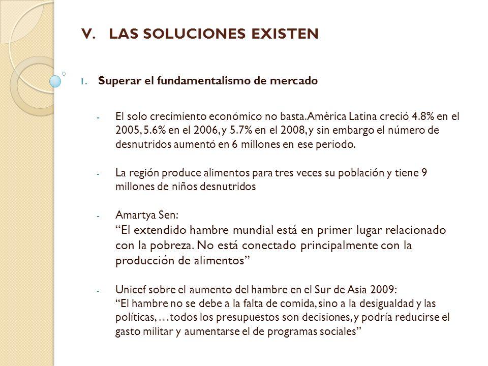 V. V.LAS SOLUCIONES EXISTEN 1. Superar el fundamentalismo de mercado - El solo crecimiento económico no basta. América Latina creció 4.8% en el 2005,