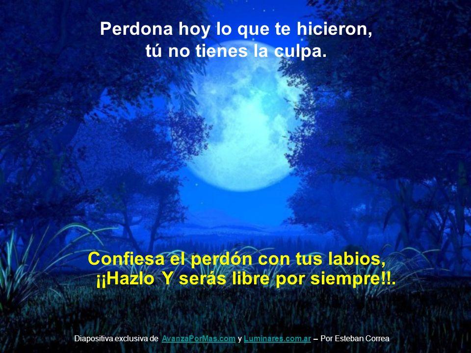 Confiesa el perdón con tus labios, ¡¡Hazlo Y serás libre por siempre!!.