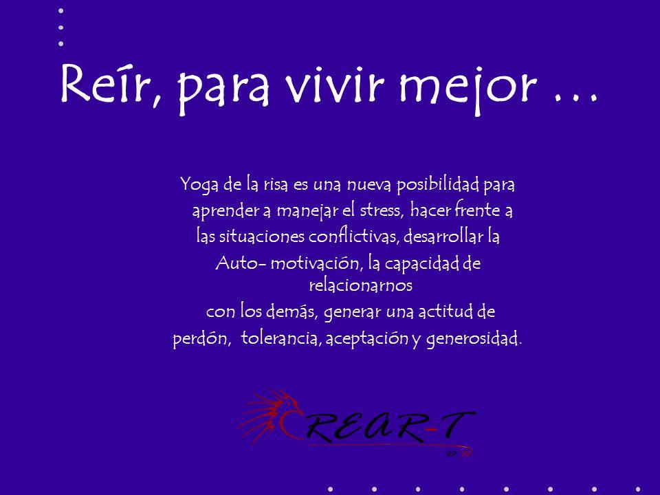 Reír, para vivir mejor … Yoga de la risa es una nueva posibilidad para aprender a manejar el stress, hacer frente a las situaciones conflictivas, desa