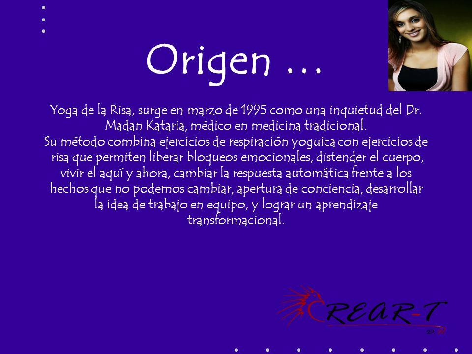 Origen … Yoga de la Risa, surge en marzo de 1995 como una inquietud del Dr. Madan Kataria, médico en medicina tradicional. Su método combina ejercicio