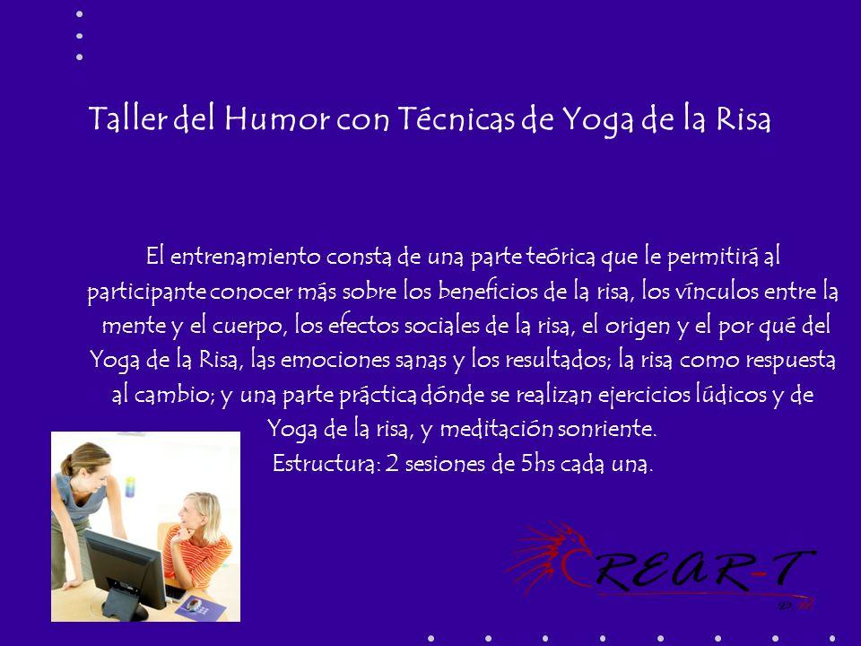 Taller del Humor con Técnicas de Yoga de la Risa El entrenamiento consta de una parte teórica que le permitirá al participante conocer más sobre los b