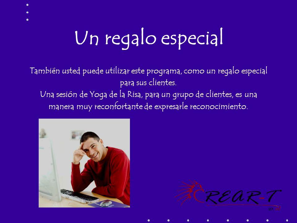 Un regalo especial También usted puede utilizar este programa, como un regalo especial para sus clientes. Una sesión de Yoga de la Risa, para un grupo