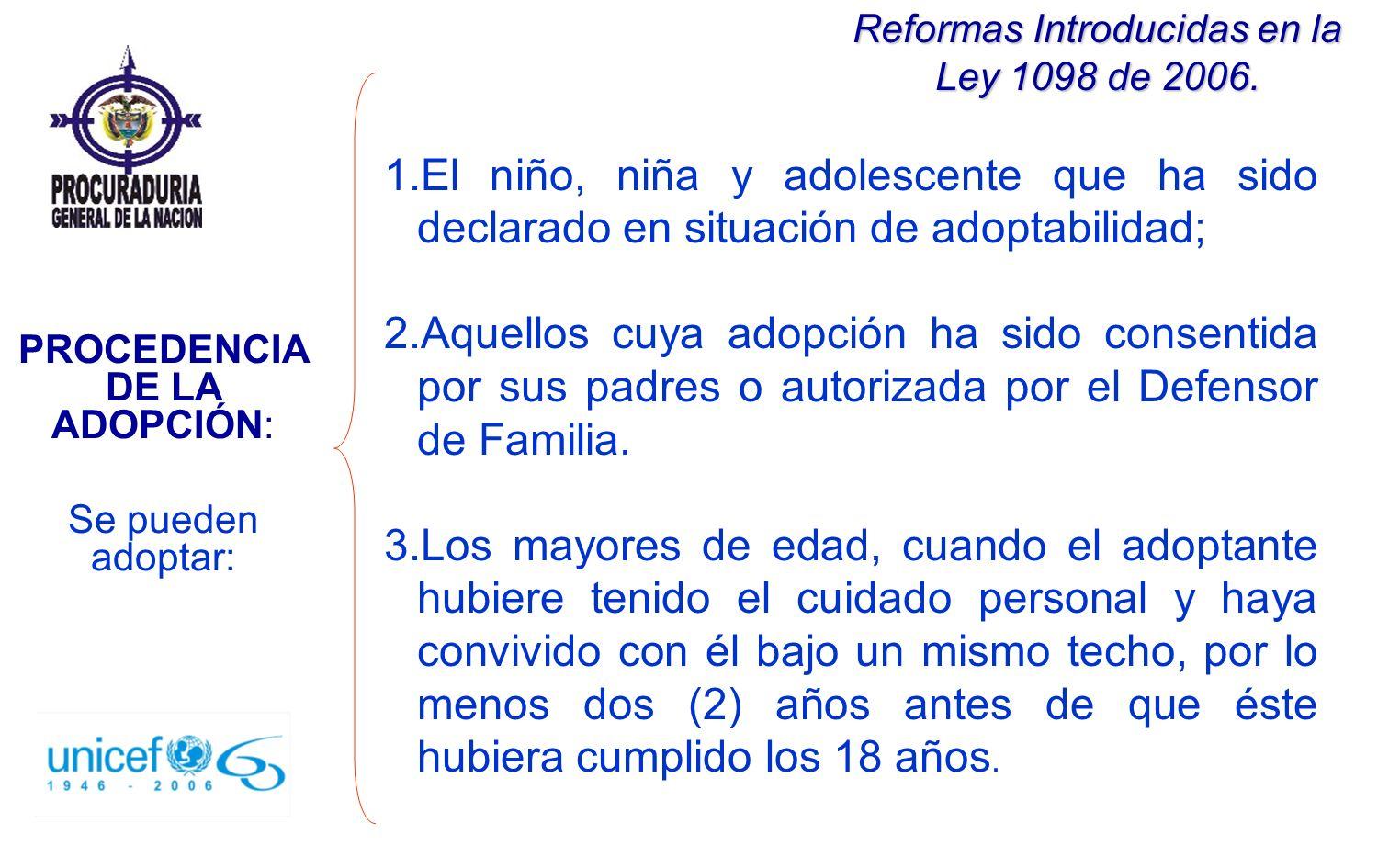 Reformas Introducidas en la Ley 1098 de 2006. 1.El niño, niña y adolescente que ha sido declarado en situación de adoptabilidad; 2.Aquellos cuya adopc