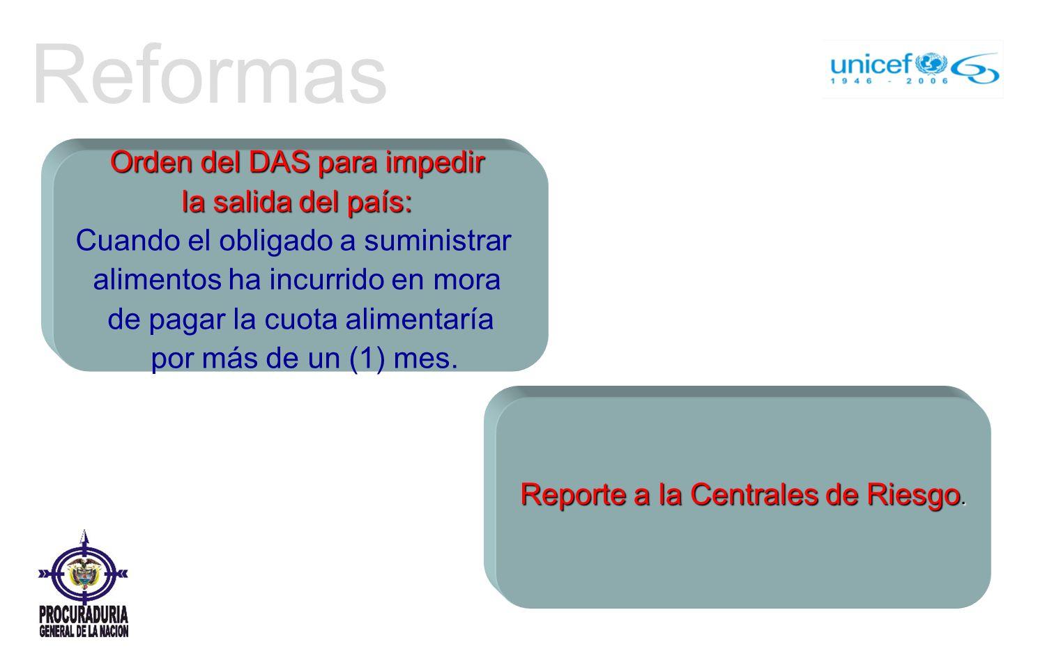Reformas Orden del DAS para impedir la salida del país: Cuando el obligado a suministrar alimentos ha incurrido en mora de pagar la cuota alimentaría por más de un (1) mes.