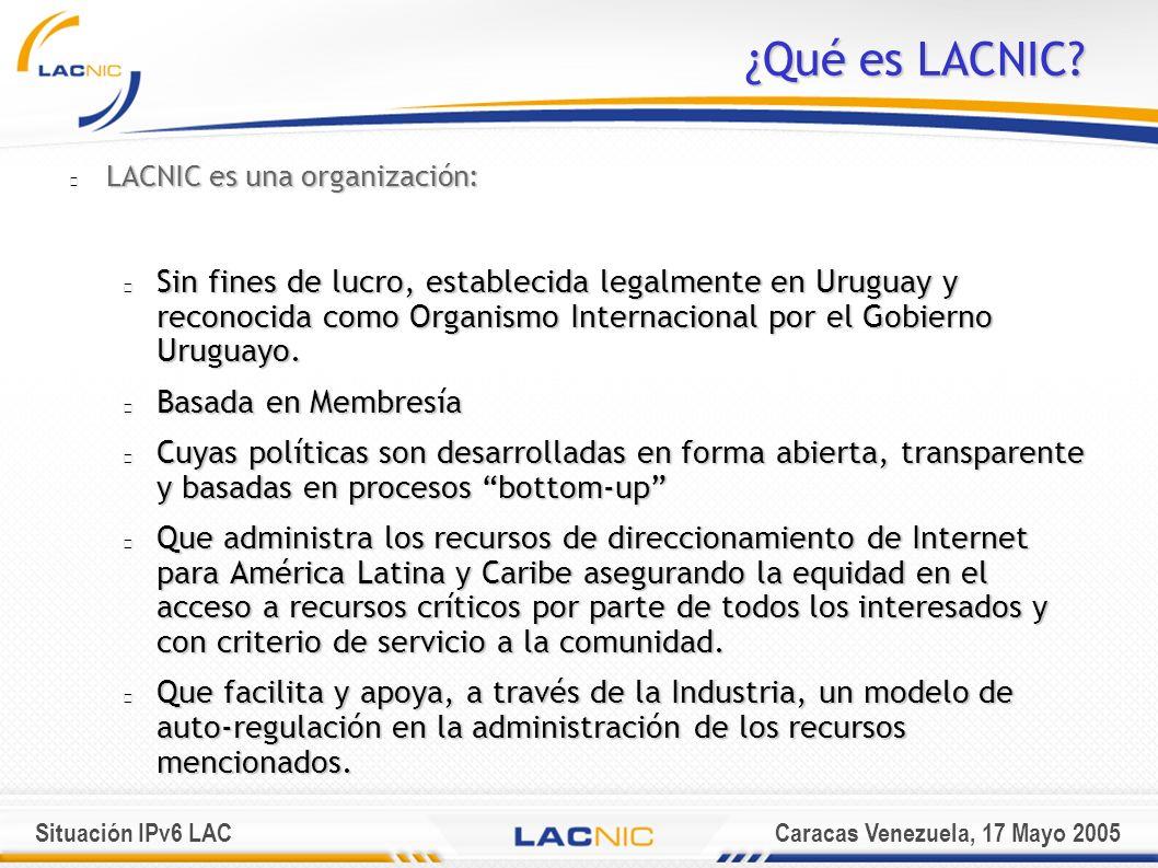 Situación IPv6 LACCaracas Venezuela, 17 Mayo 2005 ¿Qué es LACNIC.